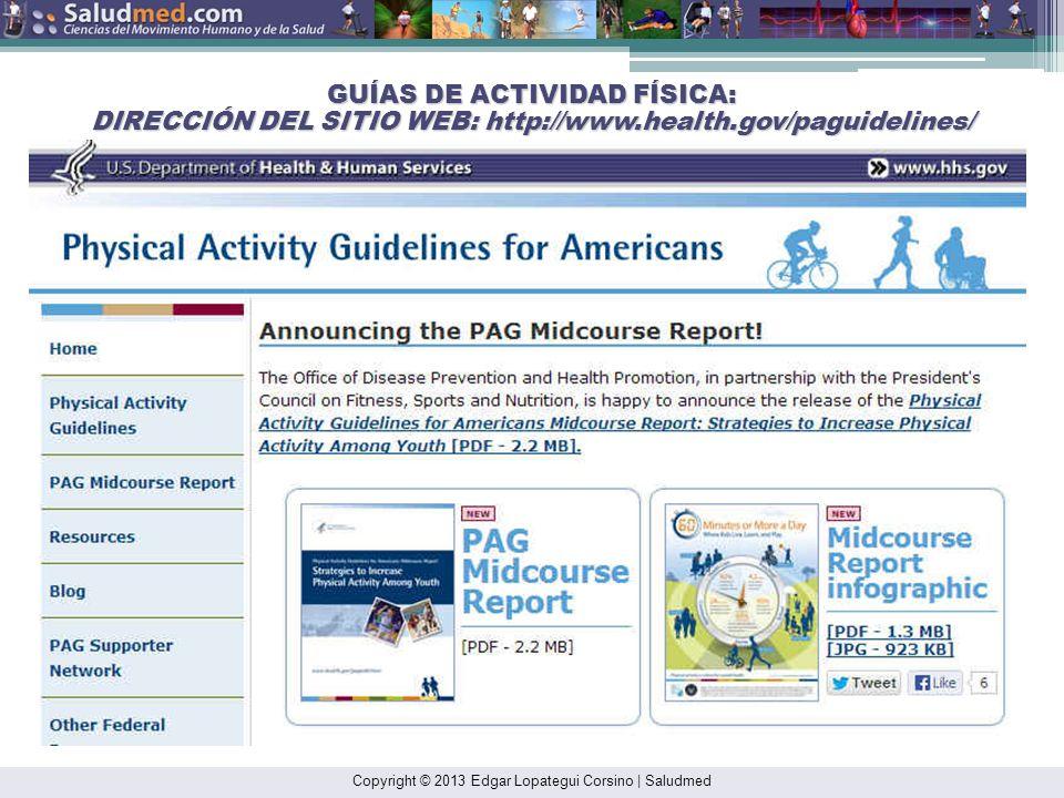 Copyright © 2013 Edgar Lopategui Corsino   Saludmed GUÍAS DE ACTIVIDAD FÍSICA: DIRECCIÓN DEL SITIO WEB: http://www.health.gov/paguidelines/