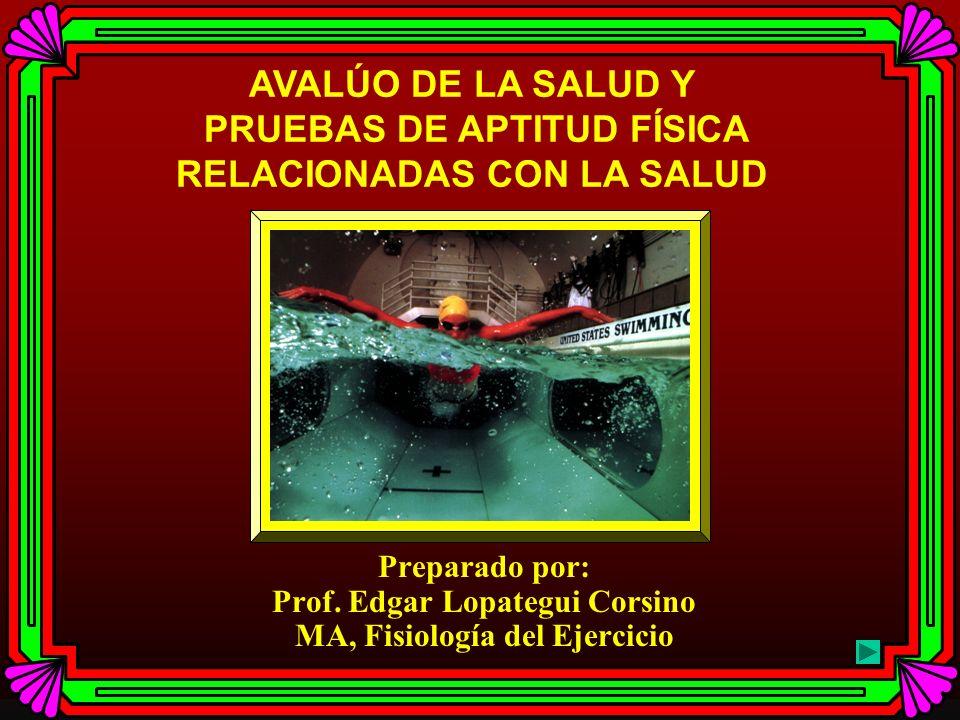 AVALÚO DE LA SALUD Y PRUEBAS DE APTITUD FÍSICA RELACIONADAS CON LA SALUD Preparado por: Prof.