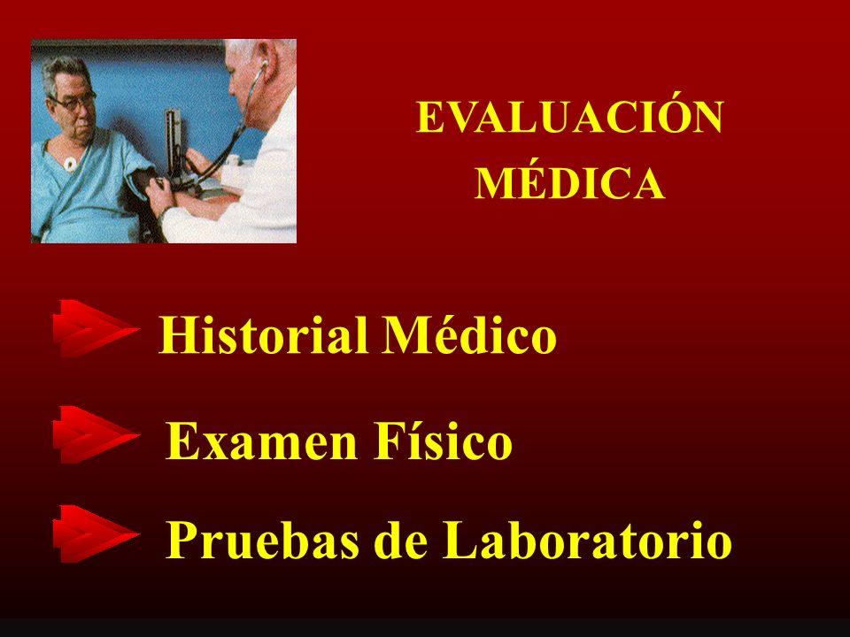 EVALUACIÓN MÉDICA Historial Médico Examen Físico Pruebas de Laboratorio