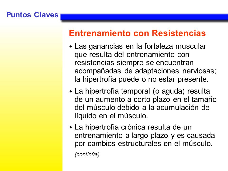 Las ganancias en la fortaleza muscular que resulta del entrenamiento con resistencias siempre se encuentran acompañadas de adaptaciones nerviosas; la