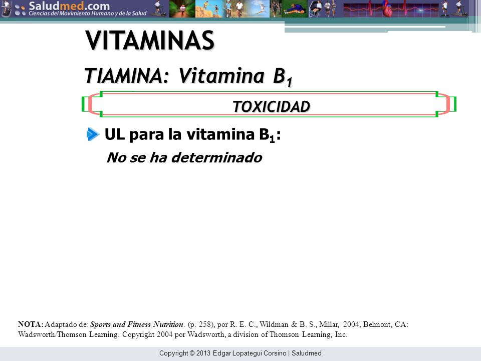Copyright © 2013 Edgar Lopategui Corsino | Saludmed VITAMINAS TIAMINA: Vitamina B 1 NOTA: Adaptado de: Sports and Fitness Nutrition. (p. 258), por R.
