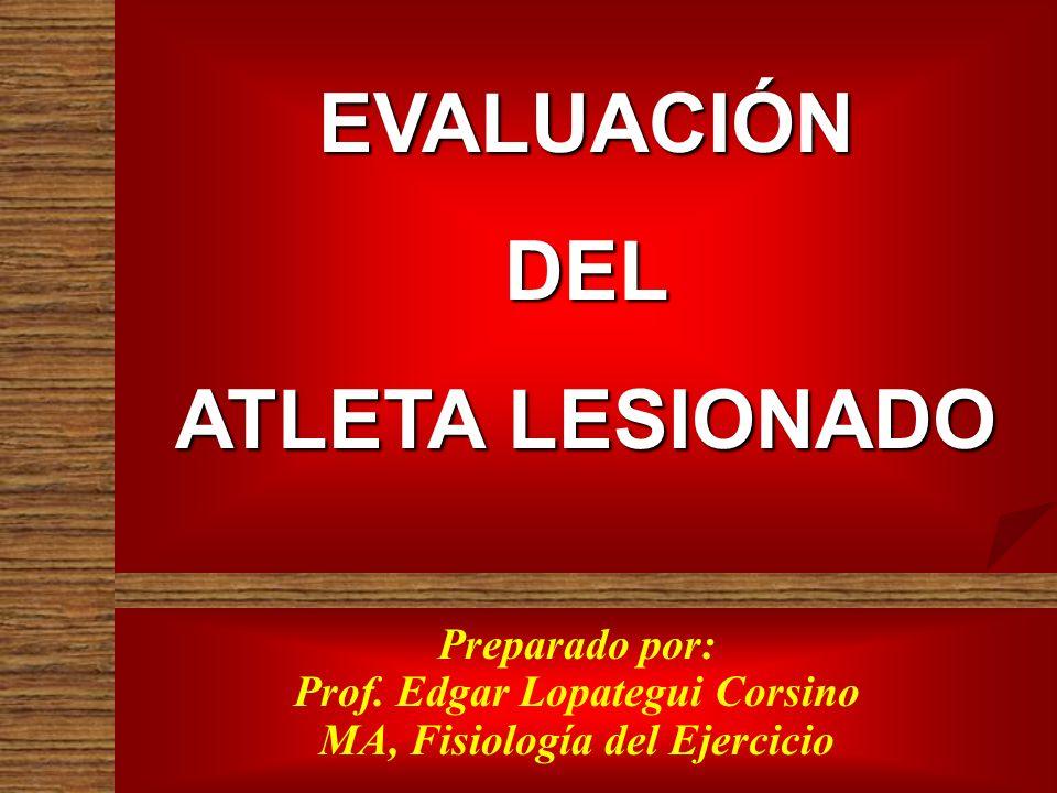 Preparado por: Prof. Edgar Lopategui Corsino MA, Fisiología del Ejercicio CUIDADO PSICOLÓGICO DEL ATLETA LESIONADO EVALUACIÓNDEL