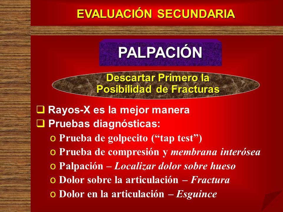 EVALUACIÓN SECUNDARIA PALPACIÓN Rayos-X es la mejor manera Pruebas diagnósticas: o o Prueba de golpecito (tap test) o o Prueba de compresión y membran