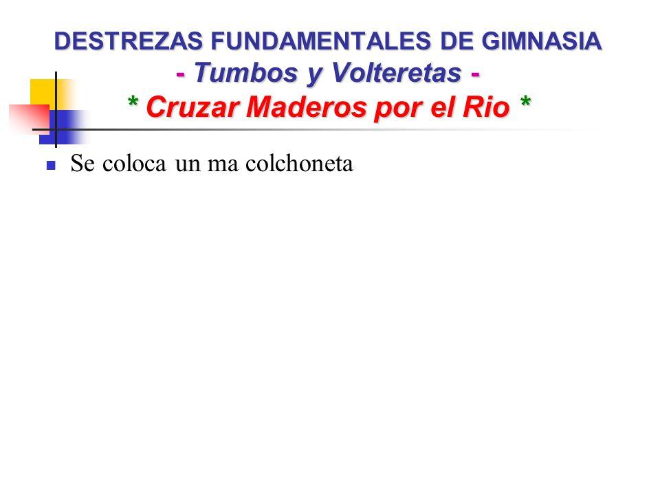 DESTREZAS FUNDAMENTALES DE GIMNASIA - Tumbos y Volteretas - * Cruzar Maderos por el Rio * Se coloca un ma colchoneta