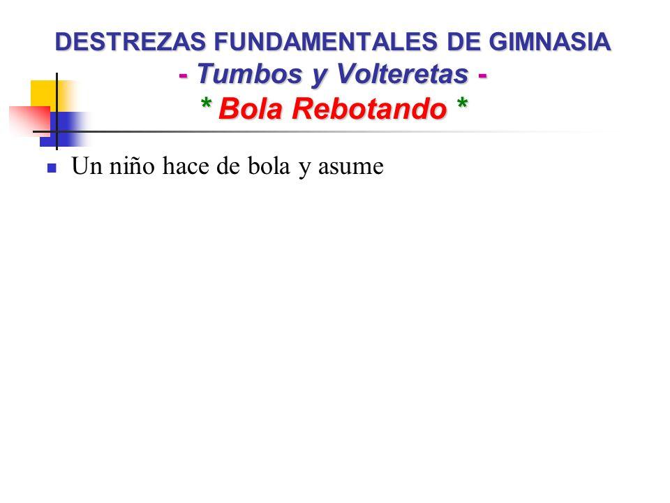 DESTREZAS FUNDAMENTALES DE GIMNASIA - Tumbos y Volteretas - * Bola Rebotando * Un niño hace de bola y asume