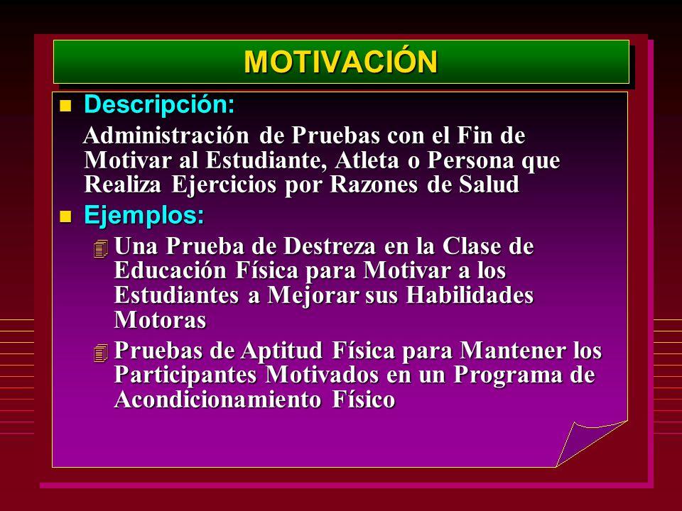 MOTIVACIÓNMOTIVACIÓN Descripción: Descripción: Administración de Pruebas con el Fin de Motivar al Estudiante, Atleta o Persona que Realiza Ejercicios