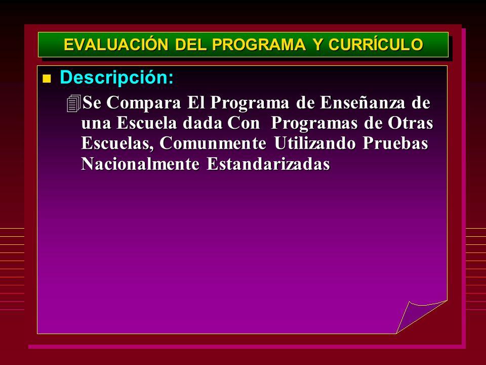 EVALUACIÓN DEL PROGRAMA Y CURRÍCULO Descripción: Descripción: 4Se Compara El Programa de Enseñanza de una Escuela dada Con Programas de Otras Escuelas, Comunmente Utilizando Pruebas Nacionalmente Estandarizadas