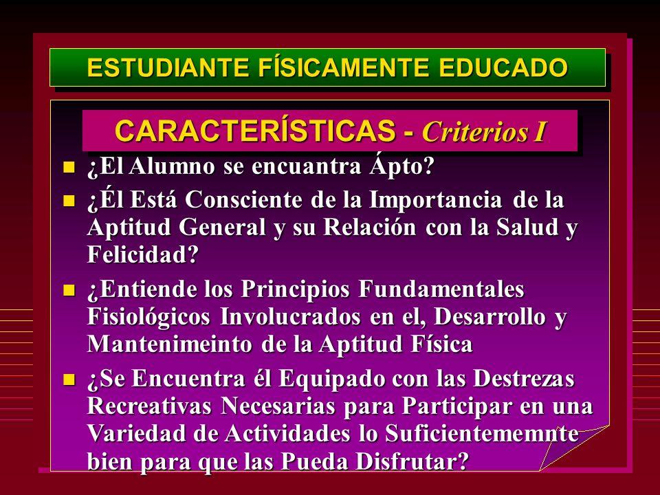 ESTUDIANTE FÍSICAMENTE EDUCADO CARACTERÍSTICAS - Criterios I n ¿El Alumno se encuantra Ápto.