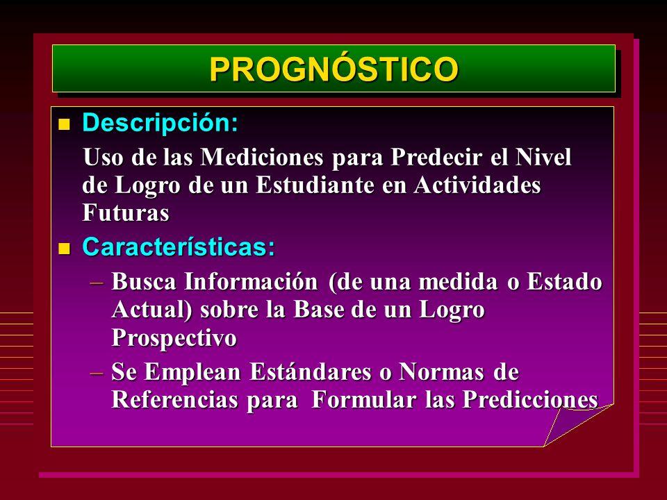 PROGNÓSTICOPROGNÓSTICO Descripción: Descripción: Uso de las Mediciones para Predecir el Nivel de Logro de un Estudiante en Actividades Futuras Uso de