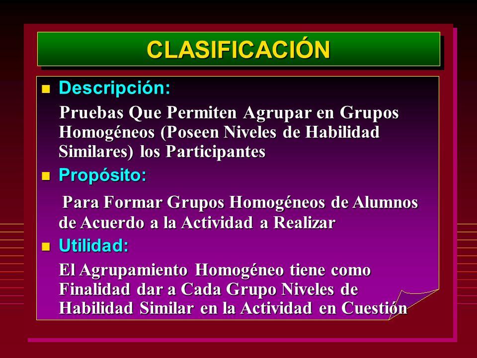 CLASIFICACIÓNCLASIFICACIÓN Descripción: Descripción: Pruebas Que Permiten Agrupar en Grupos Homogéneos (Poseen Niveles de Habilidad Similares) los Par