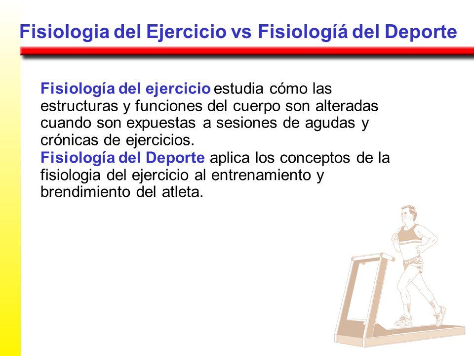 Fisiología del ejercicio estudia cómo las estructuras y funciones del cuerpo son alteradas cuando son expuestas a sesiones de agudas y crónicas de ejercicios.
