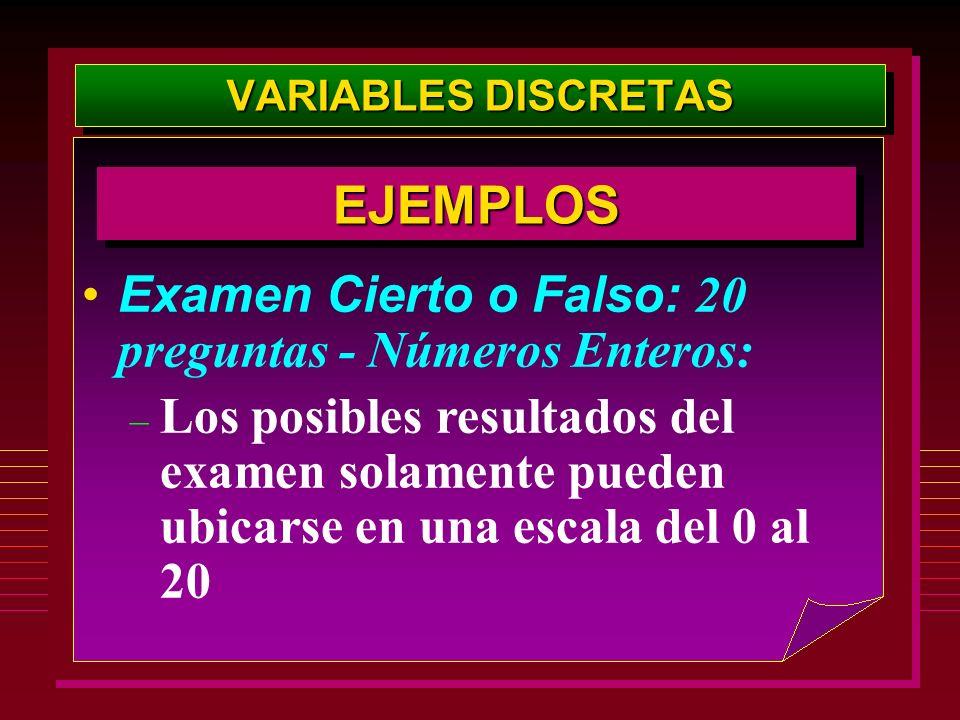 VARIABLES DISCRETAS Examen Cierto o Falso: 20 preguntas - Números Enteros: – Los posibles resultados del examen solamente pueden ubicarse en una escal