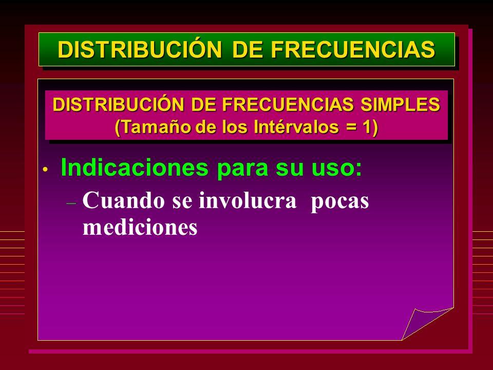 DISTRIBUCIÓN DE FRECUENCIAS Indicaciones para su uso: – Cuando se involucra pocas mediciones DISTRIBUCIÓN DE FRECUENCIAS SIMPLES (Tamaño de los Intérv