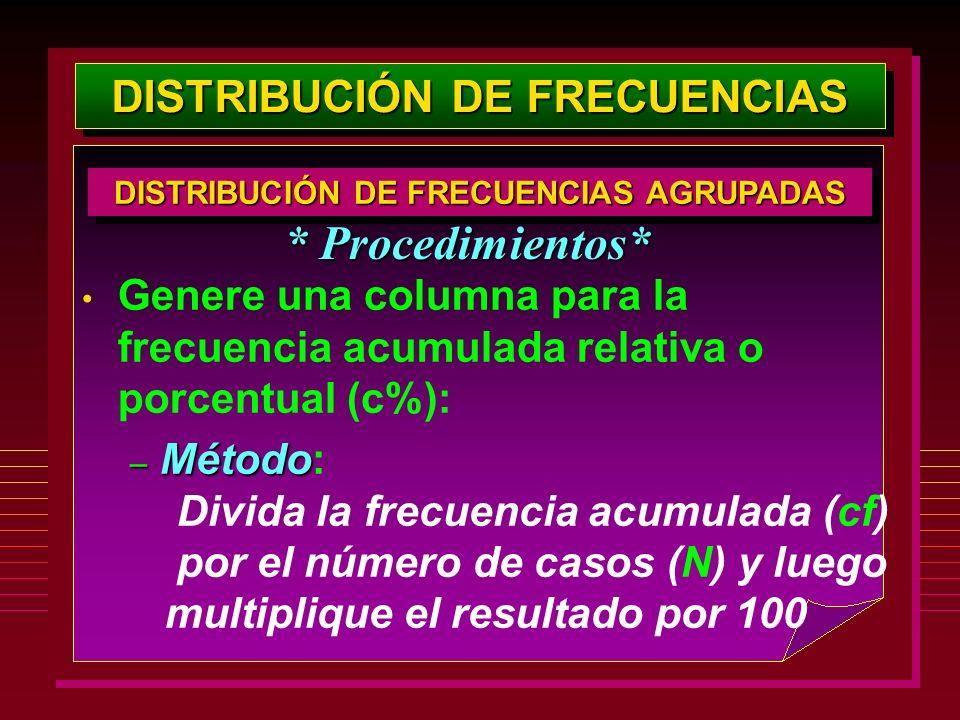 DISTRIBUCIÓN DE FRECUENCIAS Genere una columna para la frecuencia acumulada relativa o porcentual (c%): – Método – Método: Divida la frecuencia acumul