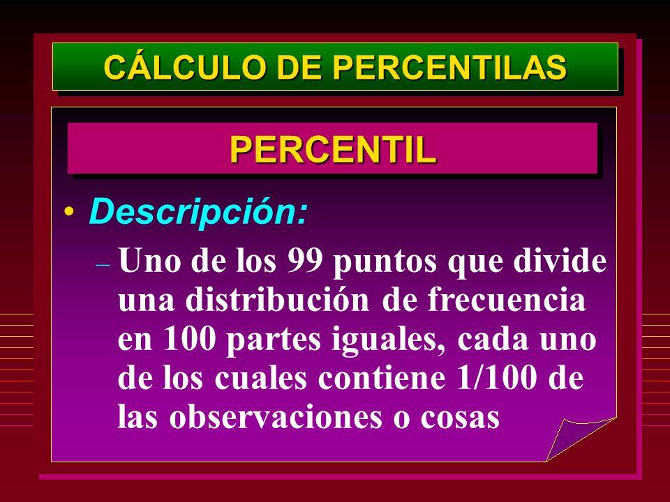 CÁLCULO DE PERCENTILAS Descripción: – Uno de los 99 puntos que divide una distribución de frecuencia en 100 partes iguales, cada uno de los cuales con