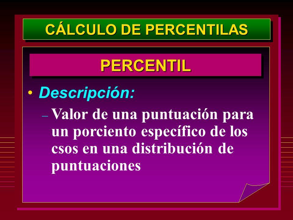 Descripción: – Valor de una puntuación para un porciento específico de los csos en una distribución de puntuaciones PERCENTILPERCENTIL CÁLCULO DE PERC