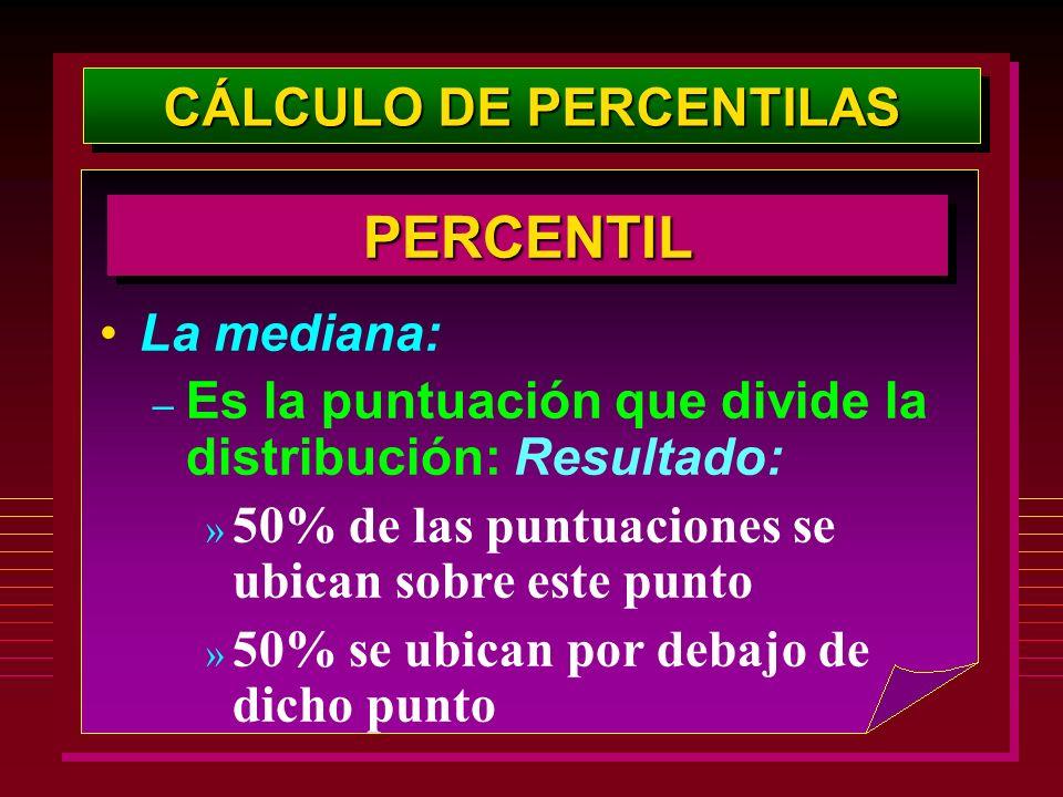 La mediana: – Es la puntuación que divide la distribución: Resultado: » 50% de las puntuaciones se ubican sobre este punto » 50% se ubican por debajo