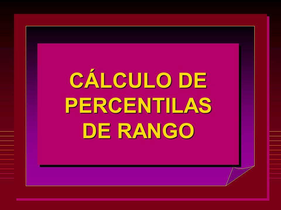 CÁLCULO DE PERCENTILAS DE RANGO CÁLCULO DE PERCENTILAS DE RANGO