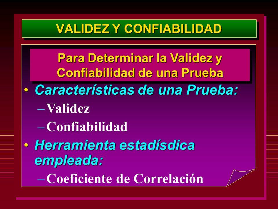 VALIDEZ Y CONFIABILIDAD Características de una Prueba:Características de una Prueba: –Validez –Confiabilidad Herramienta estadísdica empleada:Herramie