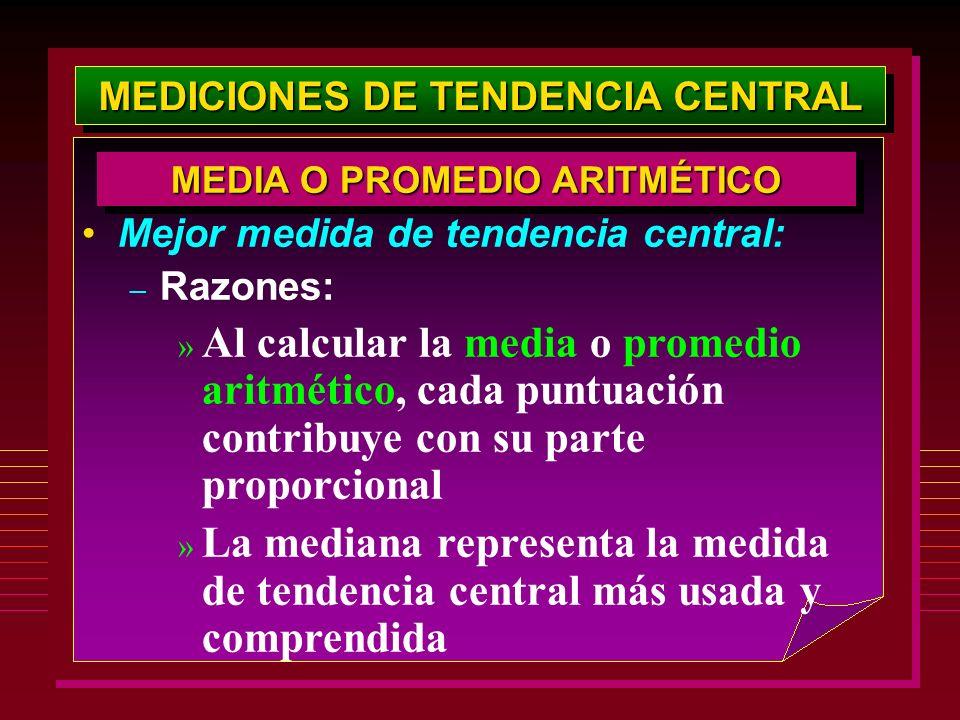 MEDICIONES DE TENDENCIA CENTRAL MEDIA O PROMEDIO ARITMÉTICO Mejor medida de tendencia central: – Razones: » Al calcular la media o promedio aritmético