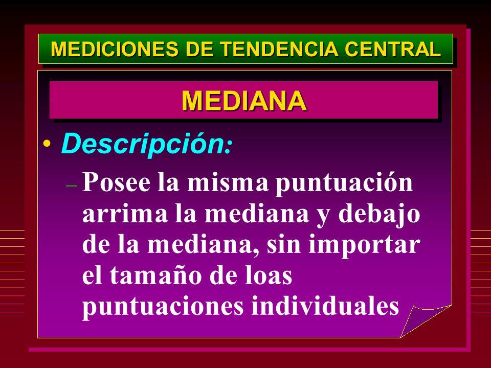 MEDICIONES DE TENDENCIA CENTRAL Descripción : – Posee la misma puntuación arrima la mediana y debajo de la mediana, sin importar el tamaño de loas pun
