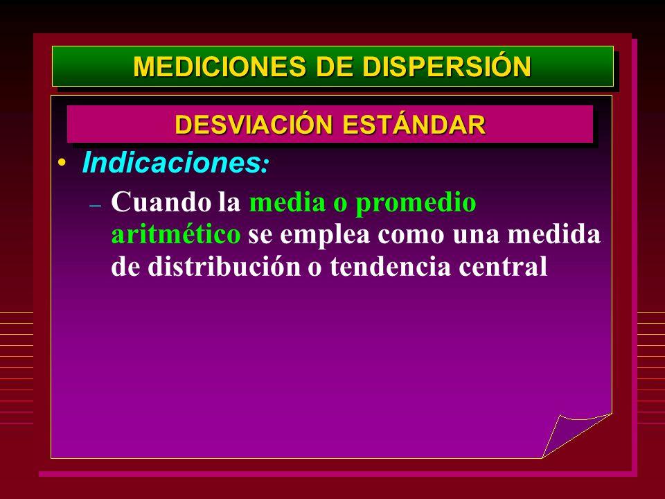 MEDICIONES DE DISPERSIÓN Indicaciones : – Cuando la media o promedio aritmético se emplea como una medida de distribución o tendencia central DESVIACI