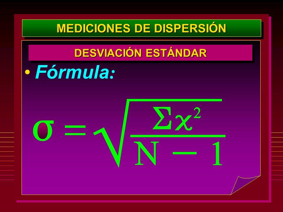 MEDICIONES DE DISPERSIÓN Fórmula : DESVIACIÓN ESTÁNDAR
