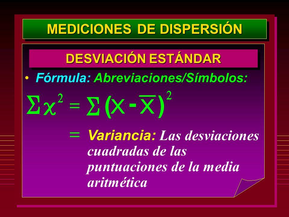 MEDICIONES DE DISPERSIÓN DESVIACIÓN ESTÁNDAR Fórmula: Abreviaciones/Símbolos: Variancia: Las desviaciones cuadradas de las puntuaciones de la media ar