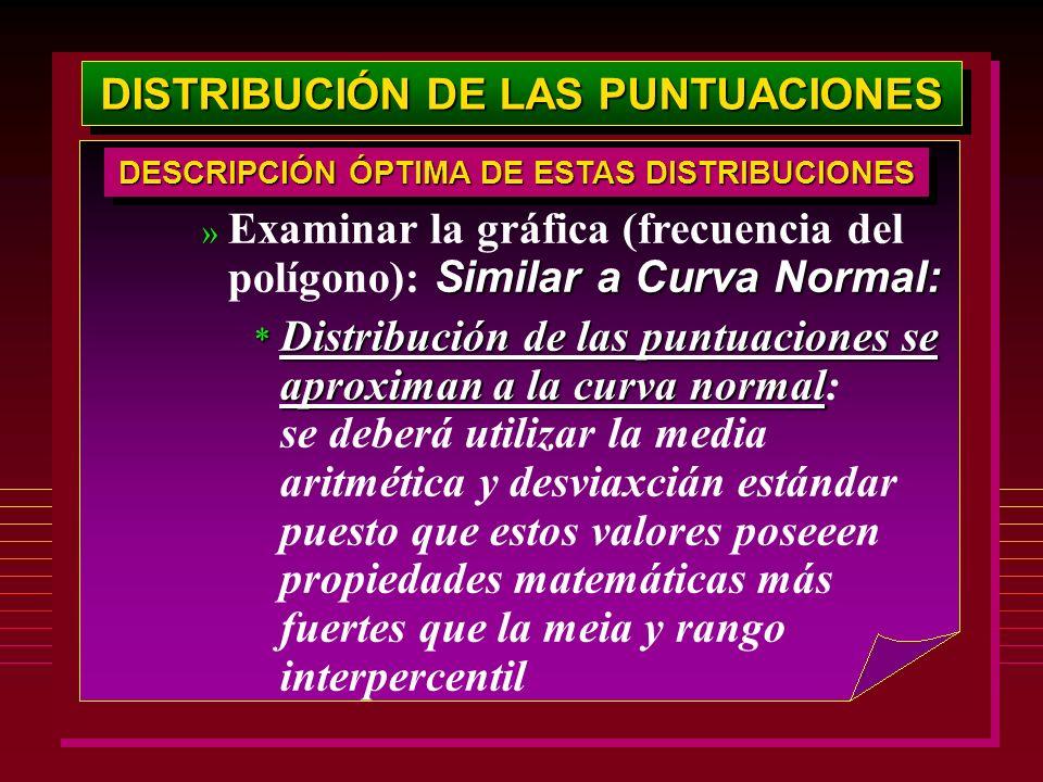 DISTRIBUCIÓN DE LAS PUNTUACIONES Similar a Curva Normal: » Examinar la gráfica (frecuencia del polígono): Similar a Curva Normal: * Distribución de la