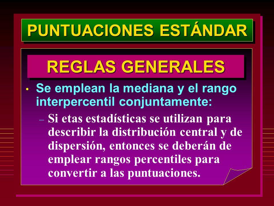 PUNTUACIONES ESTÁNDAR REGLAS GENERALES Se emplean la mediana y el rango interpercentil conjuntamente: – Si etas estadísticas se utilizan para describi