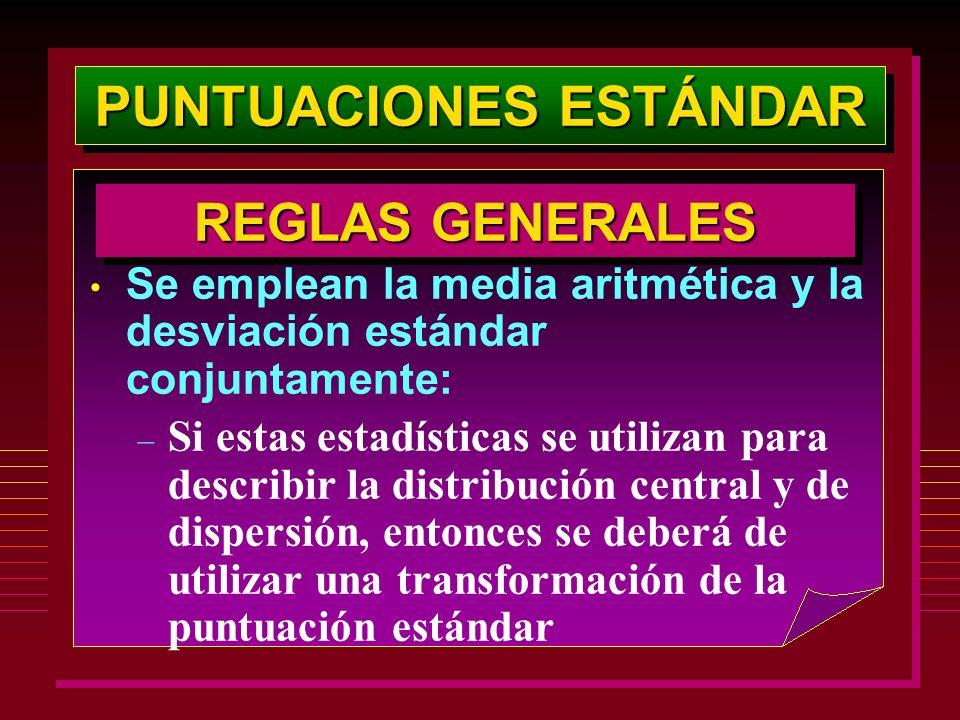 PUNTUACIONES ESTÁNDAR REGLAS GENERALES Se emplean la media aritmética y la desviación estándar conjuntamente: – Si estas estadísticas se utilizan para
