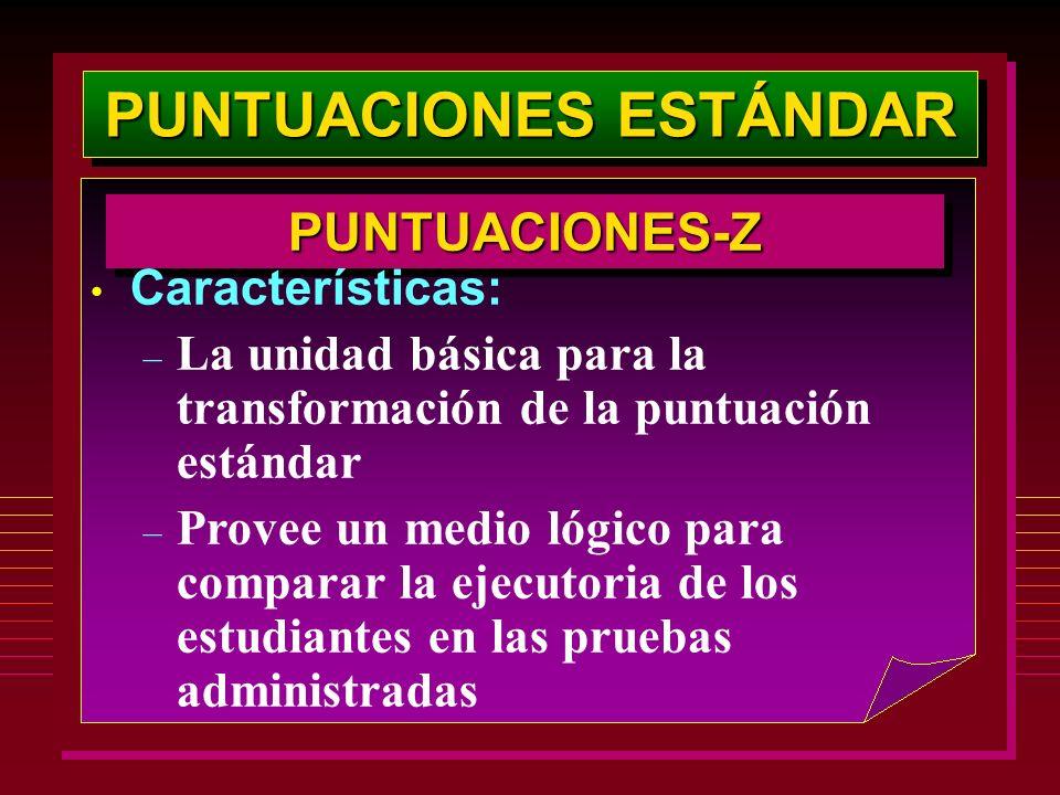 PUNTUACIONES ESTÁNDAR PUNTUACIONES-ZPUNTUACIONES-Z Características: – La unidad básica para la transformación de la puntuación estándar – Provee un me