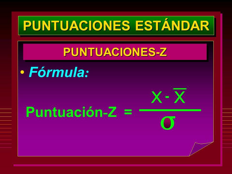 PUNTUACIONES ESTÁNDAR PUNTUACIONES-ZPUNTUACIONES-Z Fórmula : Puntuación - Z = -