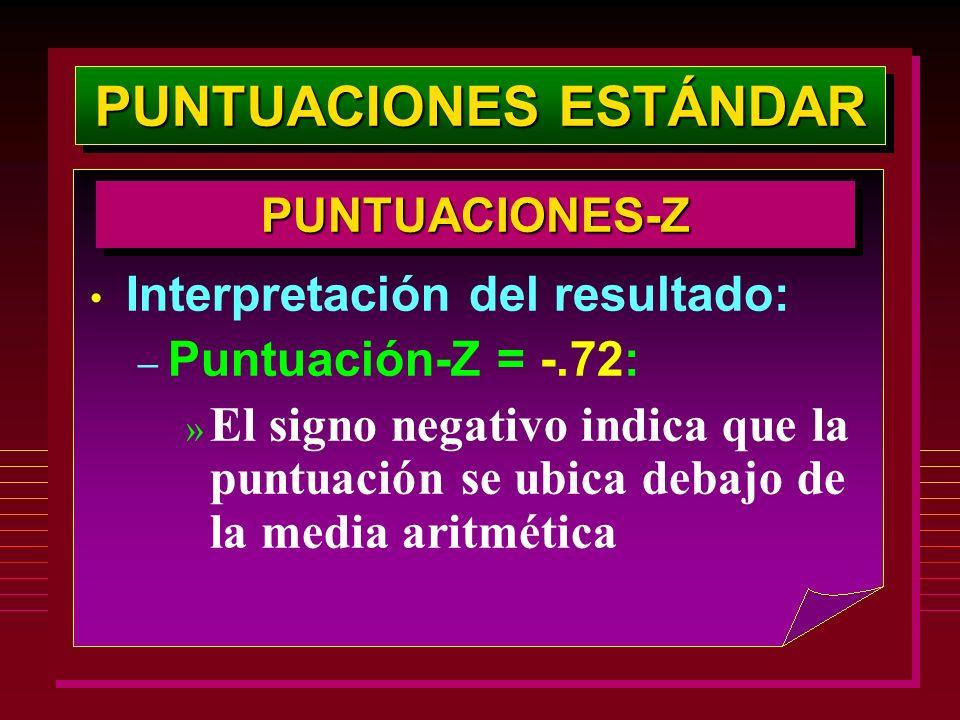PUNTUACIONES ESTÁNDAR PUNTUACIONES-ZPUNTUACIONES-Z Interpretación del resultado: – Puntuación-Z = -.72: » El signo negativo indica que la puntuación s