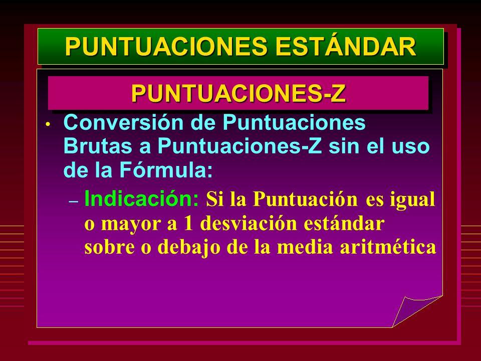 PUNTUACIONES ESTÁNDAR PUNTUACIONES-ZPUNTUACIONES-Z Conversión de Puntuaciones Brutas a Puntuaciones-Z sin el uso de la Fórmula: – Indicación: Si la Pu