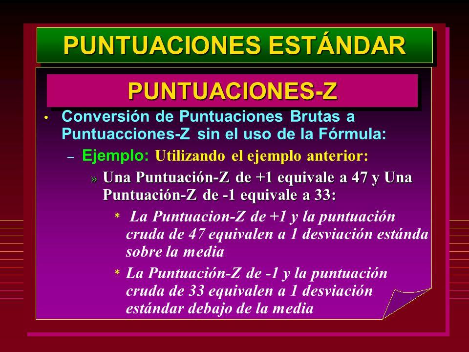 PUNTUACIONES ESTÁNDAR PUNTUACIONES-ZPUNTUACIONES-Z Conversión de Puntuaciones Brutas a Puntuacciones-Z sin el uso de la Fórmula: – Ejemplo: Utilizando
