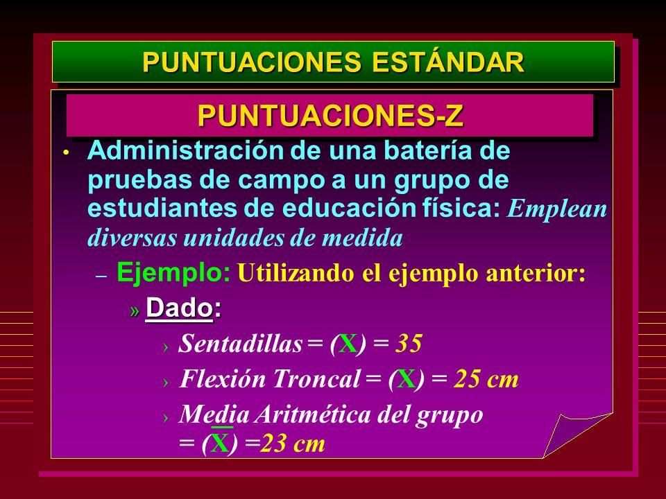 PUNTUACIONES ESTÁNDAR PUNTUACIONES-ZPUNTUACIONES-Z Administración de una batería de pruebas de campo a un grupo de estudiantes de educación física: Em