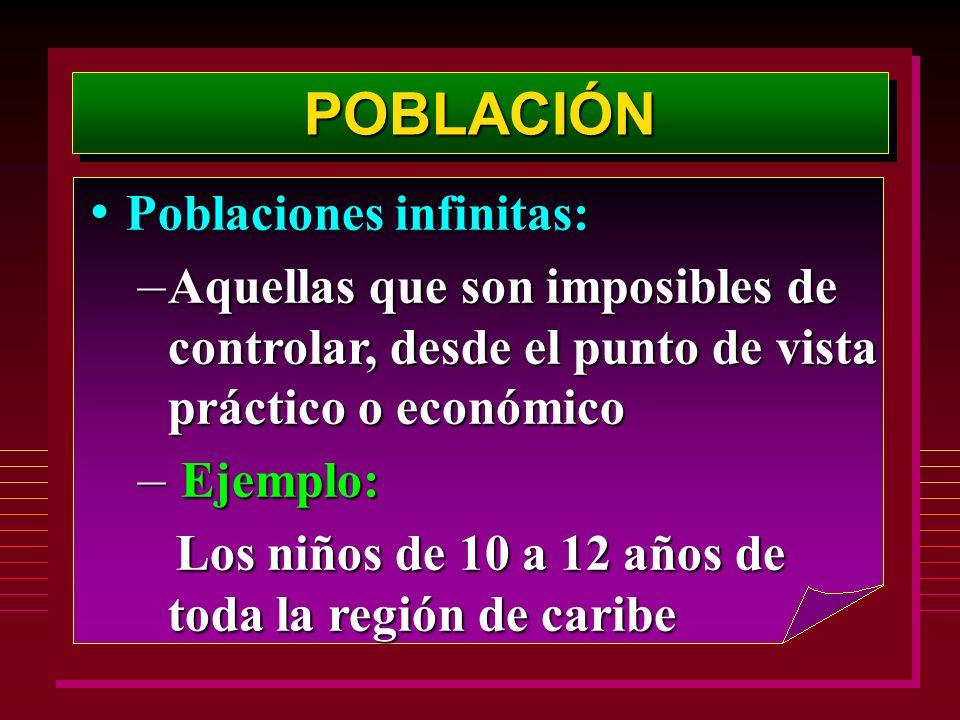 POBLACIÓNPOBLACIÓN Poblaciones infinitas: Poblaciones infinitas: – Aquellas que son imposibles de controlar, desde el punto de vista práctico o económ