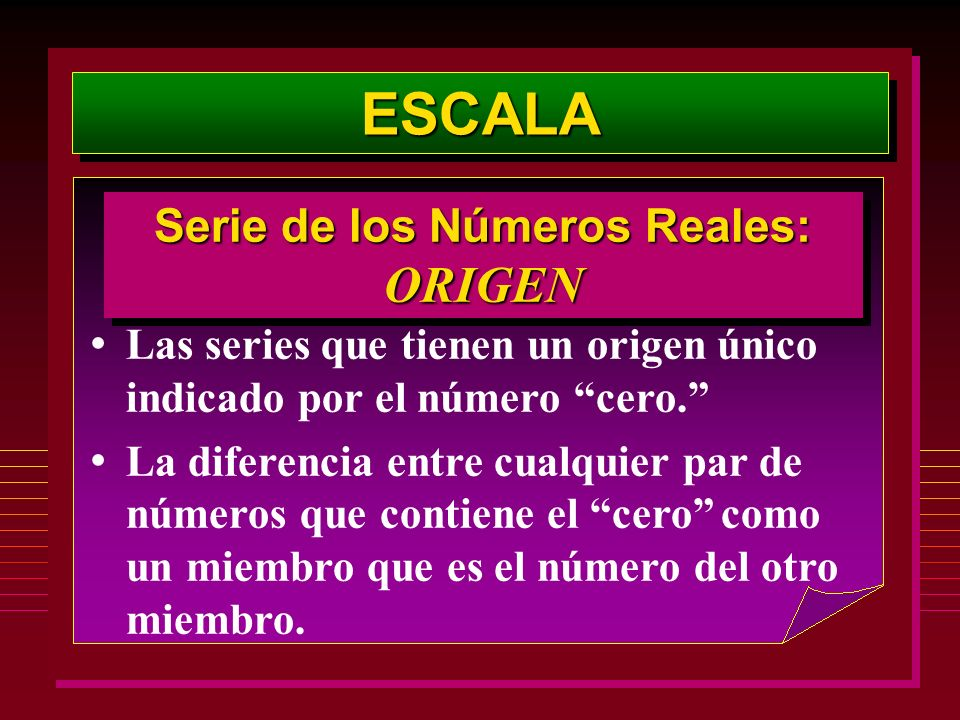 ESCALAESCALA Las series que tienen un origen único indicado por el número cero. La diferencia entre cualquier par de números que contiene el cero como