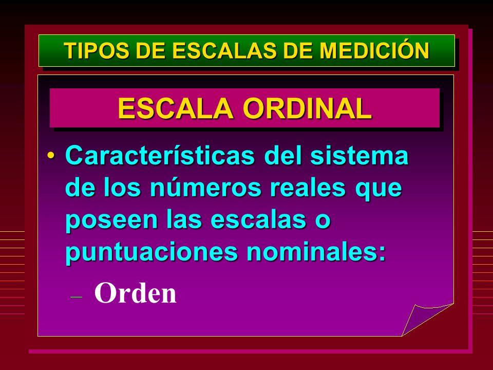 TIPOS DE ESCALAS DE MEDICIÓN Características del sistema de los números reales que poseen las escalas o puntuaciones nominales:Características del sis