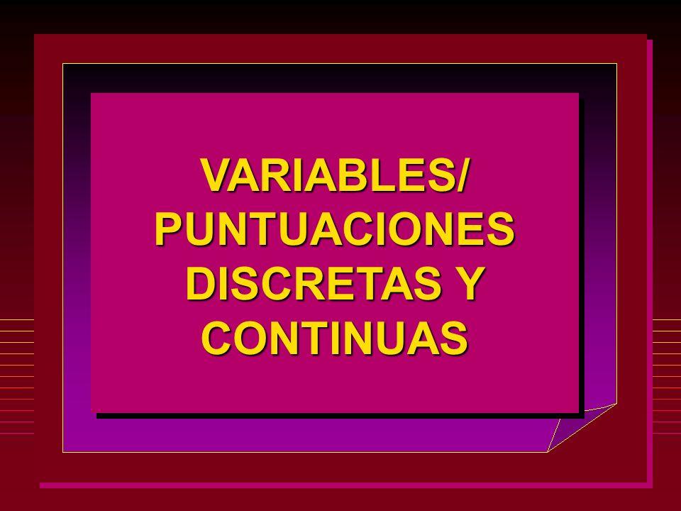 VARIABLES/ PUNTUACIONES DISCRETAS Y CONTINUAS VARIABLES/
