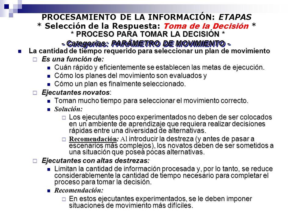 PROCESAMIENTO DE LA INFORMACIÓN: ETAPAS * Selección de la Respuesta: Toma de la Decisión * La cantidad de tiempo requerido para seleccionar un plan de
