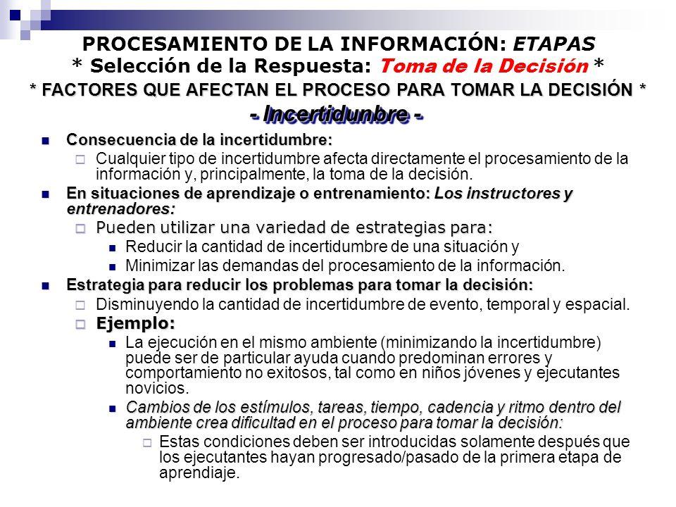 PROCESAMIENTO DE LA INFORMACIÓN: ETAPAS * Selección de la Respuesta: Toma de la Decisión * Consecuencia de la incertidumbre: Consecuencia de la incert