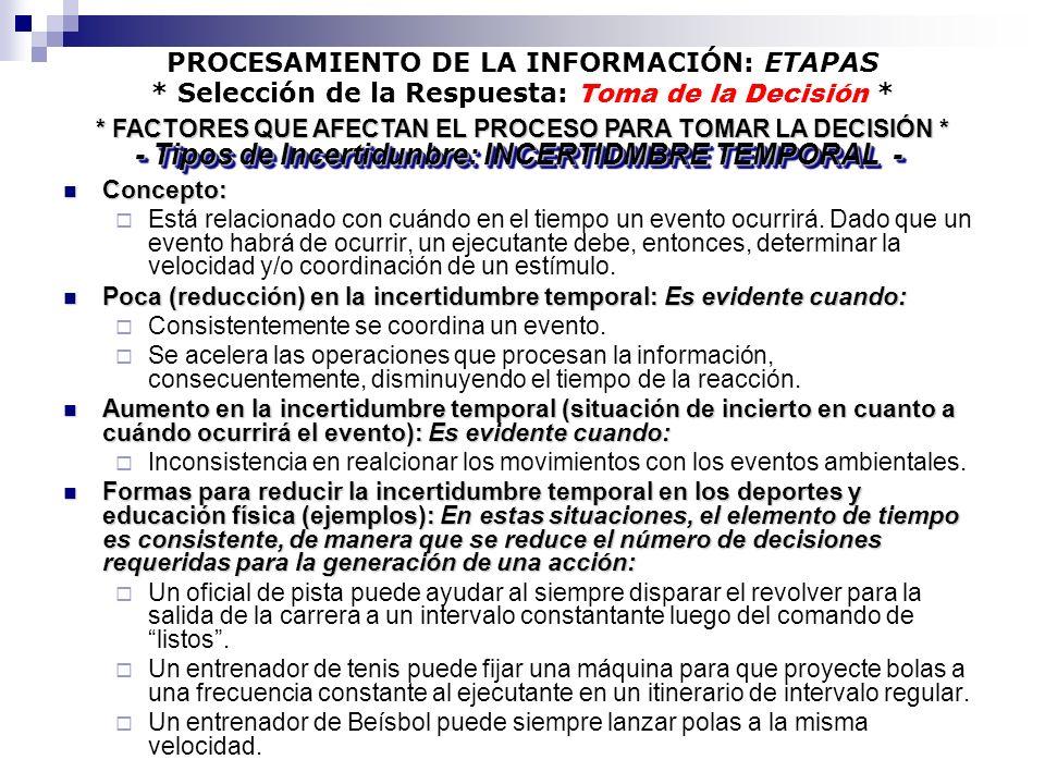 PROCESAMIENTO DE LA INFORMACIÓN: ETAPAS * Selección de la Respuesta: Toma de la Decisión * Concepto: Concepto: Está relacionado con cuándo en el tiemp