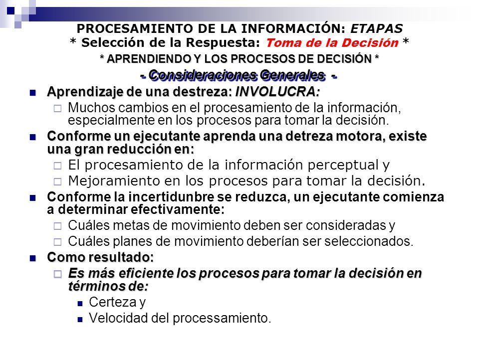 PROCESAMIENTO DE LA INFORMACIÓN: ETAPAS * Selección de la Respuesta: Toma de la Decisión * Aprendizaje de una destreza: INVOLUCRA: Aprendizaje de una