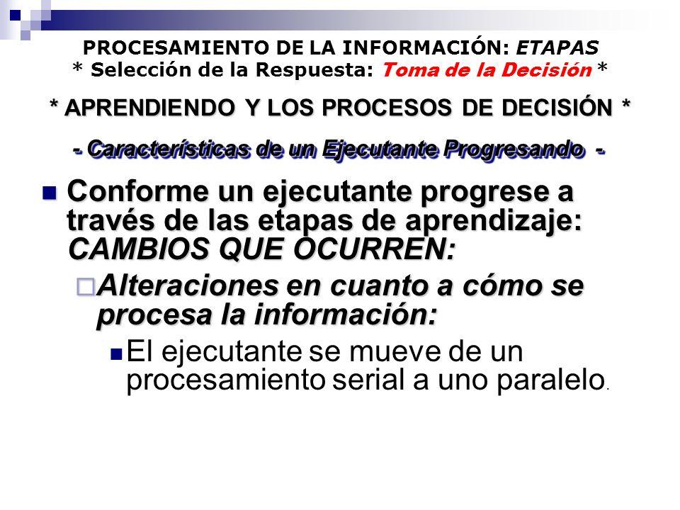 PROCESAMIENTO DE LA INFORMACIÓN: ETAPAS * Selección de la Respuesta: Toma de la Decisión * Conforme un ejecutante progrese a través de las etapas de a