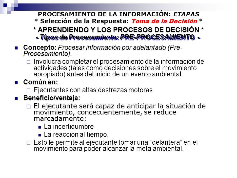 PROCESAMIENTO DE LA INFORMACIÓN: ETAPAS * Selección de la Respuesta: Toma de la Decisión * Concepto: Procesar información por adelantado (Pre- Procesa