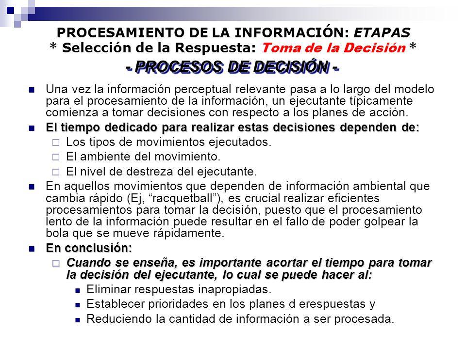 PROCESAMIENTO DE LA INFORMACIÓN: ETAPAS * Selección de la Respuesta: Toma de la Decisión * Una vez la información perceptual relevante pasa a lo largo