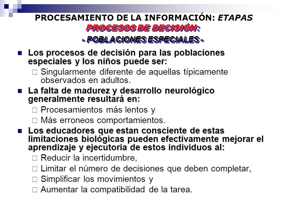 PROCESAMIENTO DE LA INFORMACIÓN: ETAPAS Los procesos de decisión para las poblaciones especiales y los niños puede ser: Los procesos de decisión para