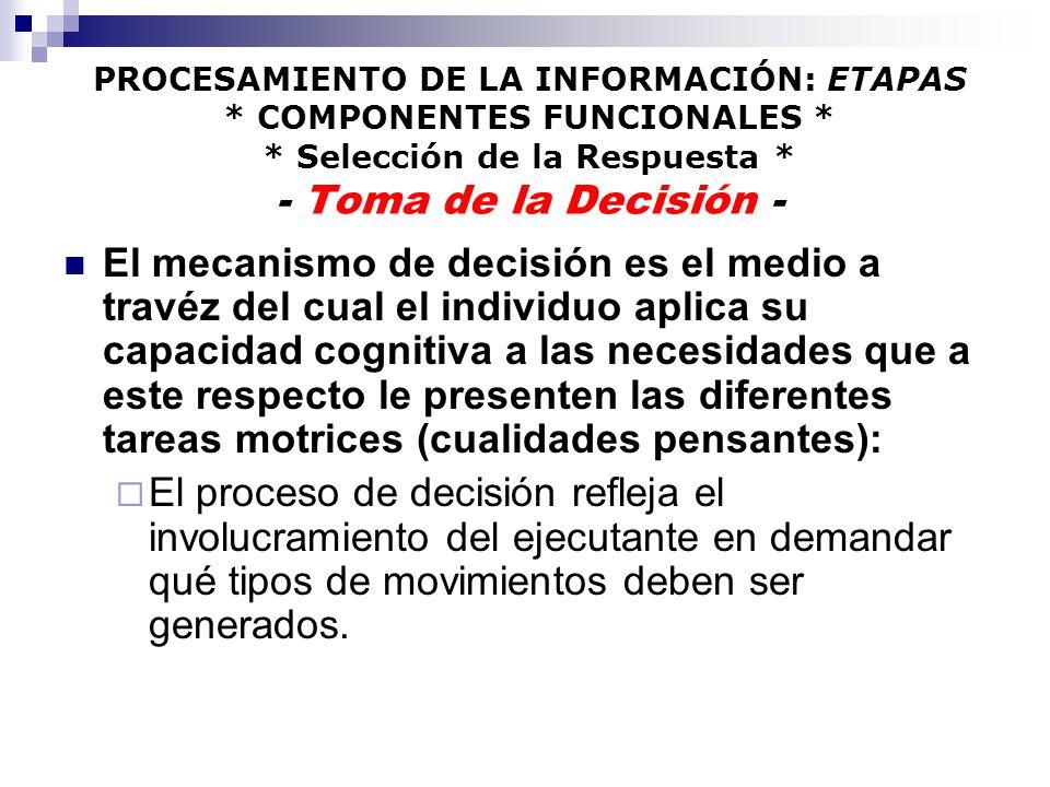 PROCESAMIENTO DE LA INFORMACIÓN: ETAPAS * COMPONENTES FUNCIONALES * * Selección de la Respuesta * - Toma de la Decisión - El mecanismo de decisión es